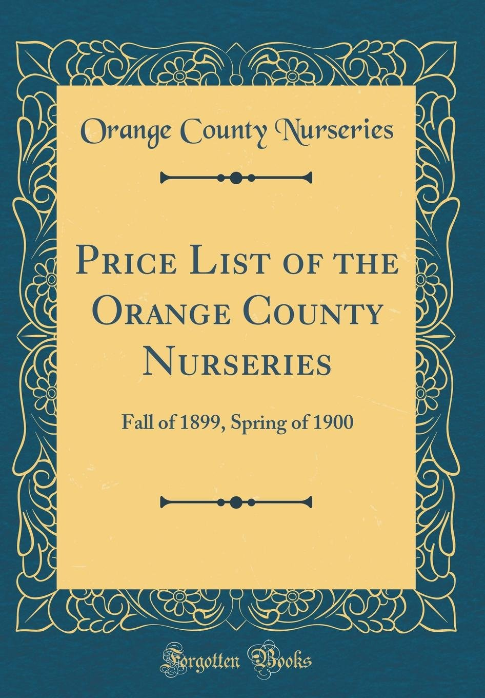 Download Price List of the Orange County Nurseries: Fall of 1899, Spring of 1900 (Classic Reprint) pdf