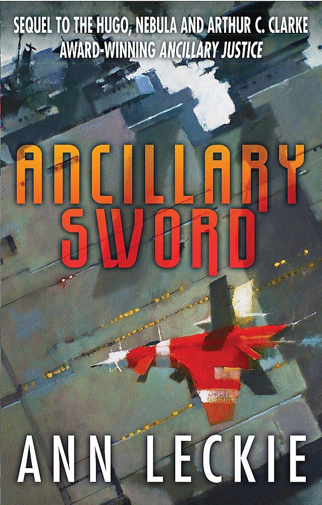 Ancillary Sword: SEQUEL TO THE HUGO, NEBULA AND ARTHUR C. CLARKE AWARD-WINNING ANCILLARY JUSTICE (Imperial Radch, Band 2)
