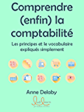 Comprendre (enfin) la comptabilité: Les principes et le vocabulaire expliqués simplement