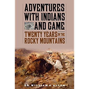 Adventures with Indians and Game: Twenty Years in the Rocky Mountains