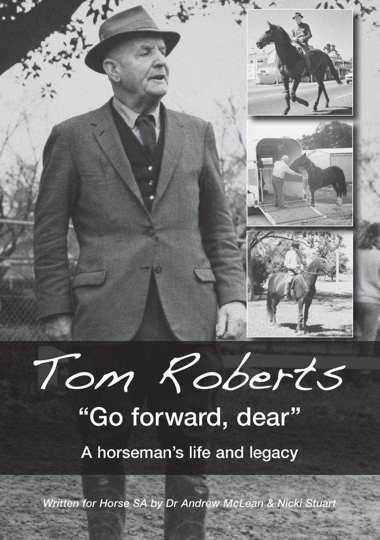 Tom Roberts Go Forward, Dear: A Horseman's Life and Legacy (First) pdf