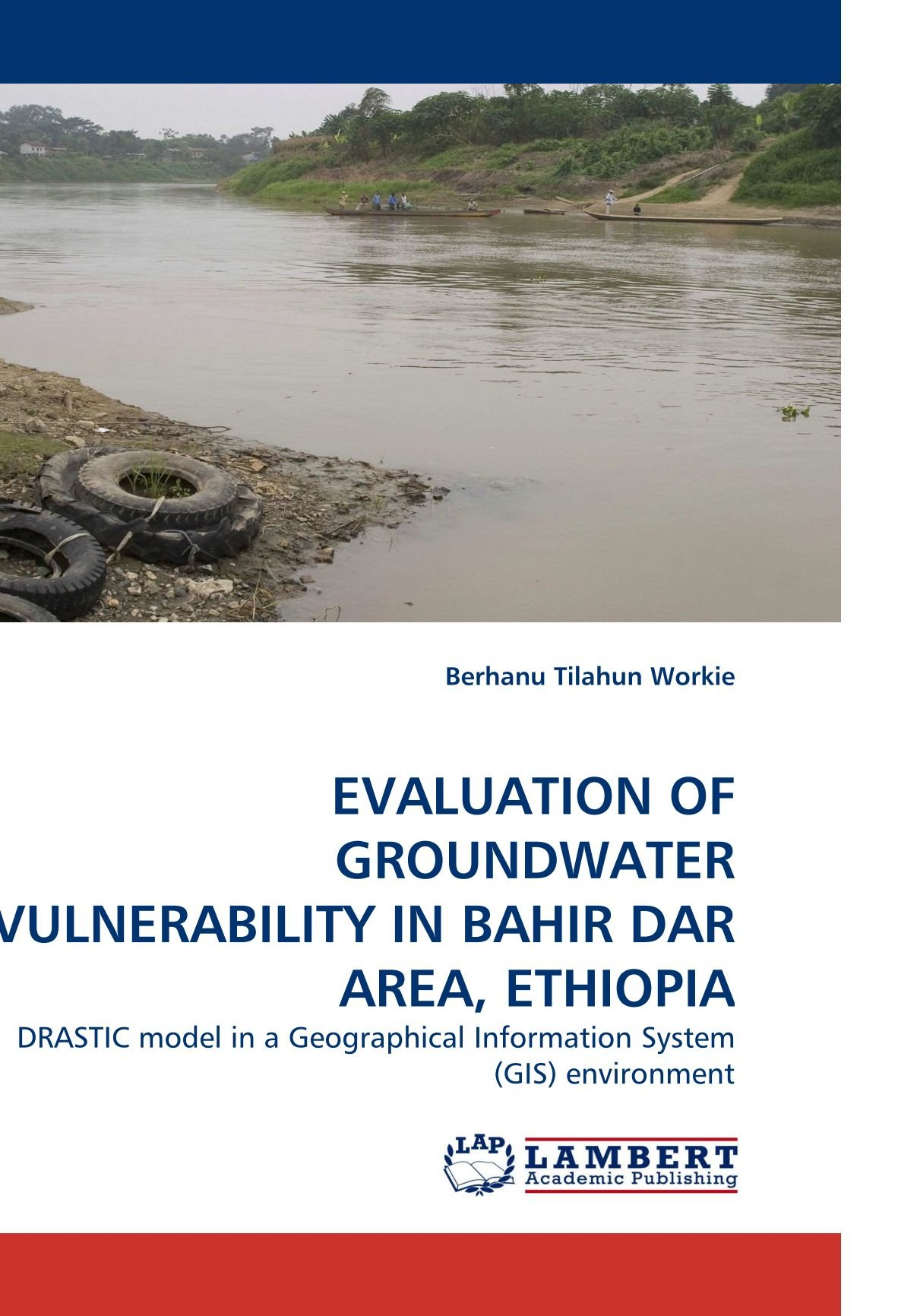 EVALUATION OF GROUNDWATER VULNERABILITY IN BAHIR DAR AREA, ETHIOPIA: DRASTIC model in a Geographical Information System (GIS) environment PDF