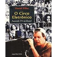 O Circo Eletrônico. Fazendo Tv No Brasil
