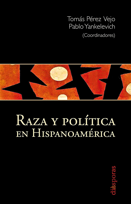 Raza y política en Hispanoamérica (Diásporas) eBook: Vejo, Tomás Pérez, Yankelevich, Pablo: Amazon.es: Tienda Kindle