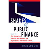 Shades of Public Finance Vol. 1: Illicit Bankruptcies, Innovative Municipal Bonds, and Why the Patriots Didn't Move to Hartford (English Edition)