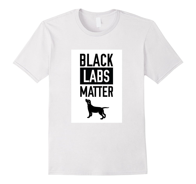 Black Labs Matter Dog T-shirt shirt labrador retriever-CL