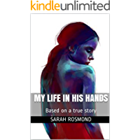 My Life In His Hands: Based on a true story (The Sarah Rosmond Story Book 1) (English Edition)