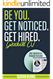 Be You, Get Noticed, Get Hired, Graduate CV/Resume inc. Free Creative Curriculum Vitae (CV) Template: How to write a CV, Curriculum Vitae, Resume: Guaranteed ... by Career Guidance Coach (English Edition)