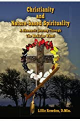 Christianity and Nature-based Spirituality: A Shamanic Journey Through The Medicine Wheel Kindle Edition