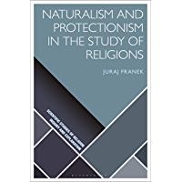 Naturalism and Protectionism in the Study of Religions (Scientific Studies of Religion: Inquiry and Explanation) (English Edition)
