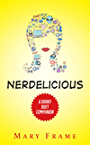 Nerdelicious: A Dorky Duet Companion Novel