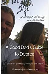 A Good Dad's Guide to Divorce: One father's quest to stay connected with his children. Kindle Edition