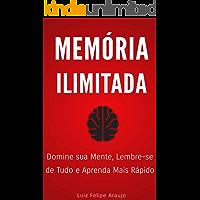 Memória Ilimitada: Domine a sua mente, lembre-se de tudo e aprenda mais rápido