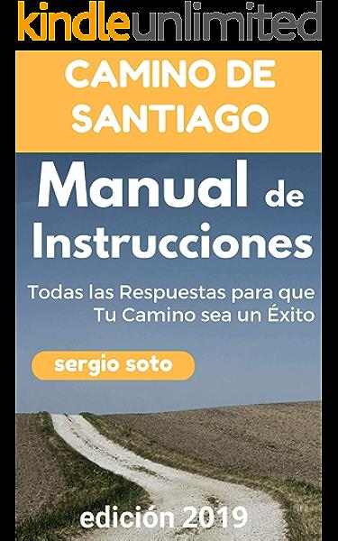 CAMINO DE SANTIAGO. MANUAL DE INSTRUCCIONES: Todas las Respuestas para que Tu Camino sea un Éxito eBook: Soto, Sergio: Amazon.es: Tienda Kindle