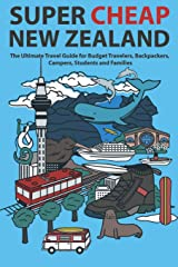 Super Cheap New Zealand: The Ultimate Travel Guide for Budget Travelers, Backpackers, Campers, Students and Families (Super Cheap Guides) Paperback