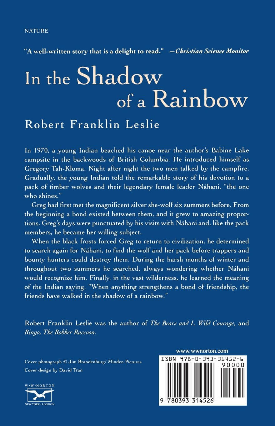 In The Shadow Of A Rainbow: The True Story Of A Friendship Between Man And  Wolf: Robert Franklin Leslie: 9780393314526: Amazon: Books