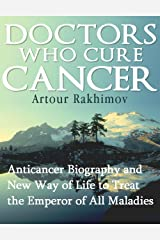 Doctors Who Cure Cancer (Diseases and Physical Ailments: Cancer - Medical Oncology Book 1) Kindle Edition