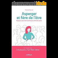 Asperger et fière de l'être: Voyage au coeur d'un autisme pas comme les autres (Histoires de vie)