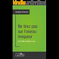 Ne tirez pas sur l'oiseau moqueur de Nelle Harper Lee (Analyse approfondie): Approfondissez votre lecture des romans classiques et modernes avec Profil-Litteraire.fr (French Edition)