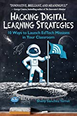 Hacking Digital Learning Strategies: 10 Ways to Launch EdTech Missions in Your Classroom (Hack Learning Series) (Volume 13) Paperback