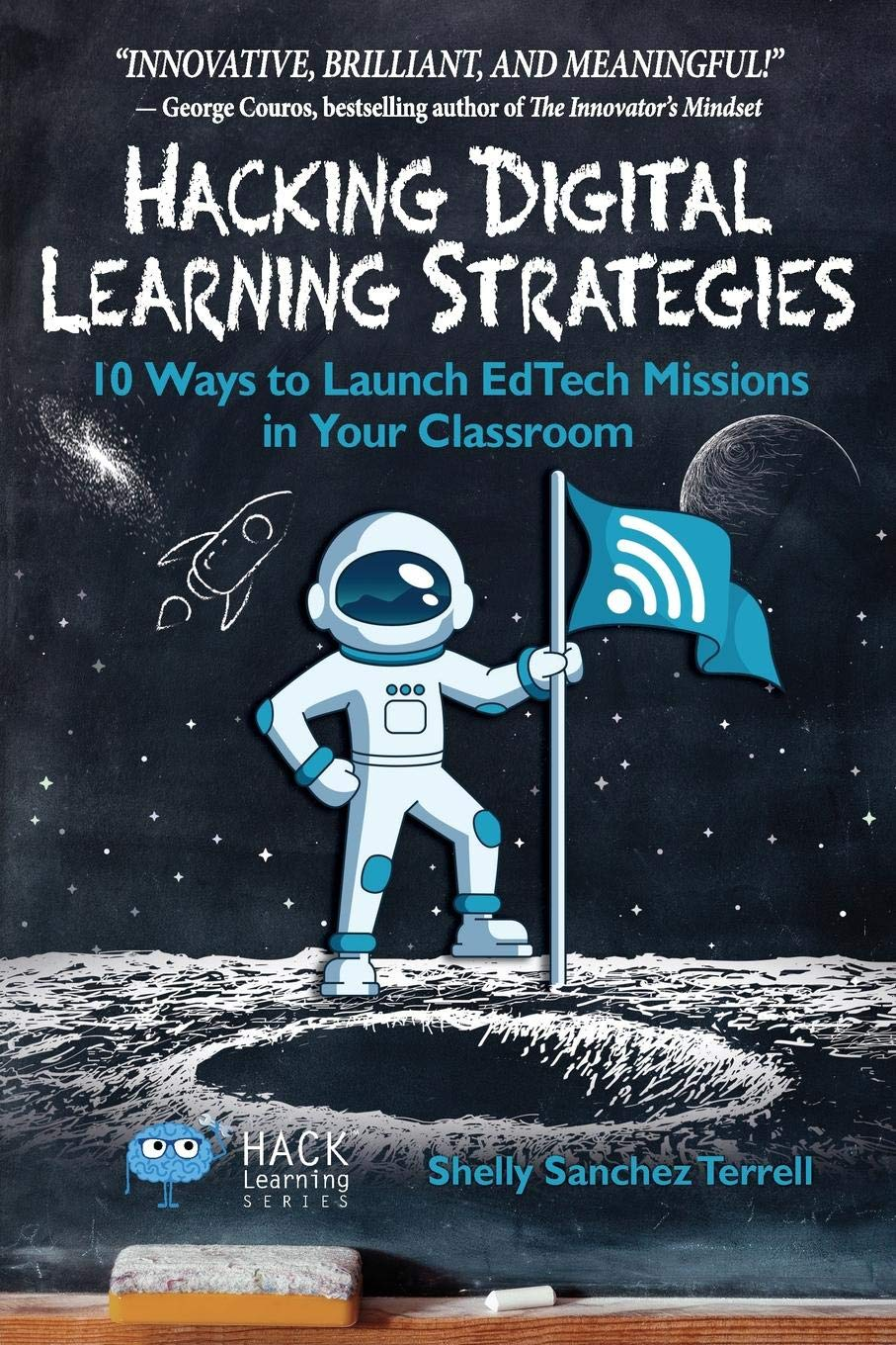 Hacking Digital Learning Strategies: 10 Ways to Launch EdTech Missions in Your Classroom: Volume 13 (Hack Learning Series) por Shelly Sanchez Terrell