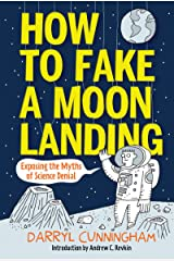 How to Fake a Moon Landing: Exposing the Myths of Science Denial Hardcover