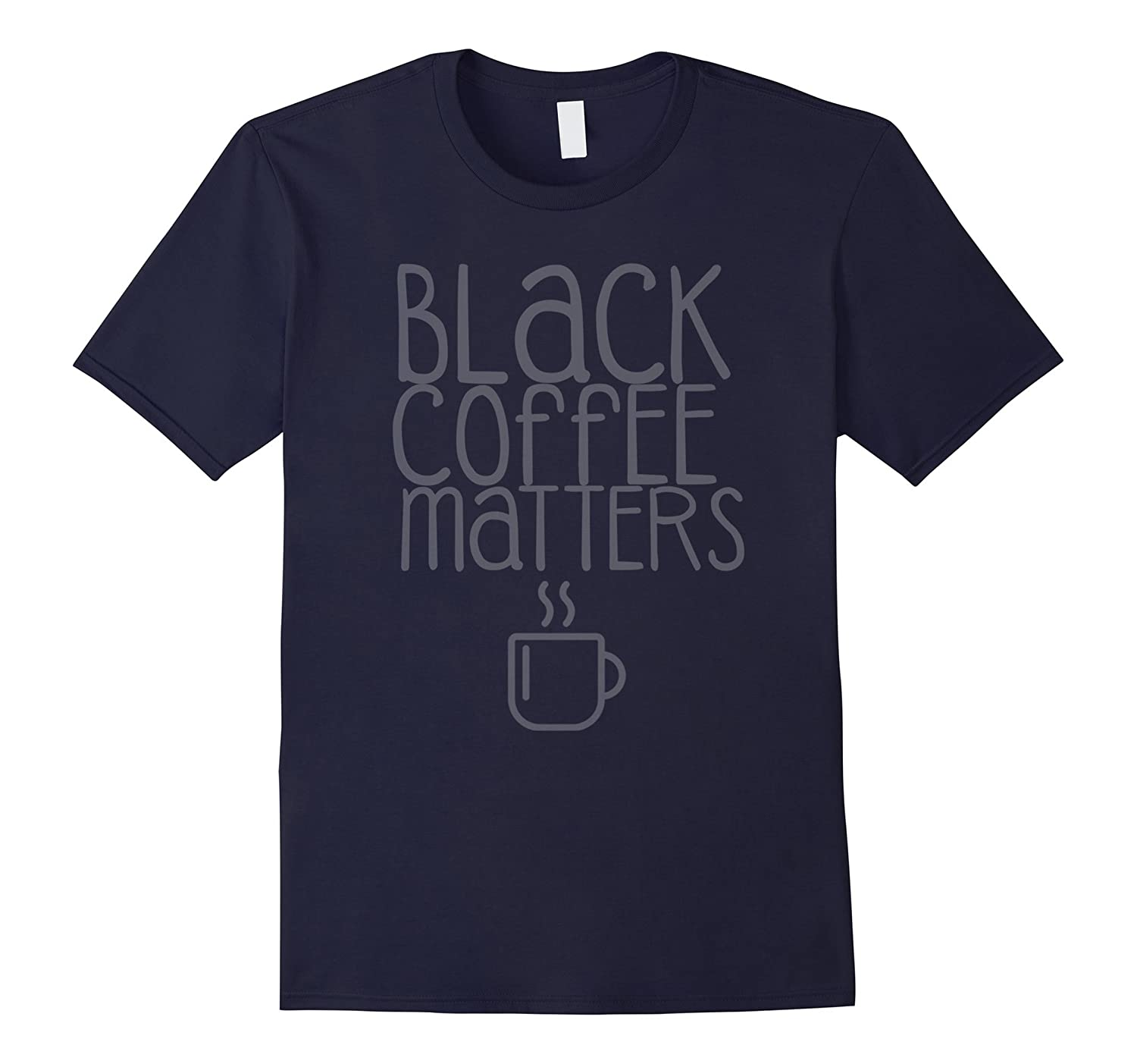 Coffee Quote T-Shirt  Black Coffee Matters-CD