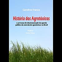 História dos agrotóxicos: O proceso de (des)construção da agenda política de controle dos agrotóxicos no Brasil
