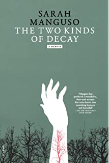 arguments essays sarah manguso com books the two kinds of decay a memoir