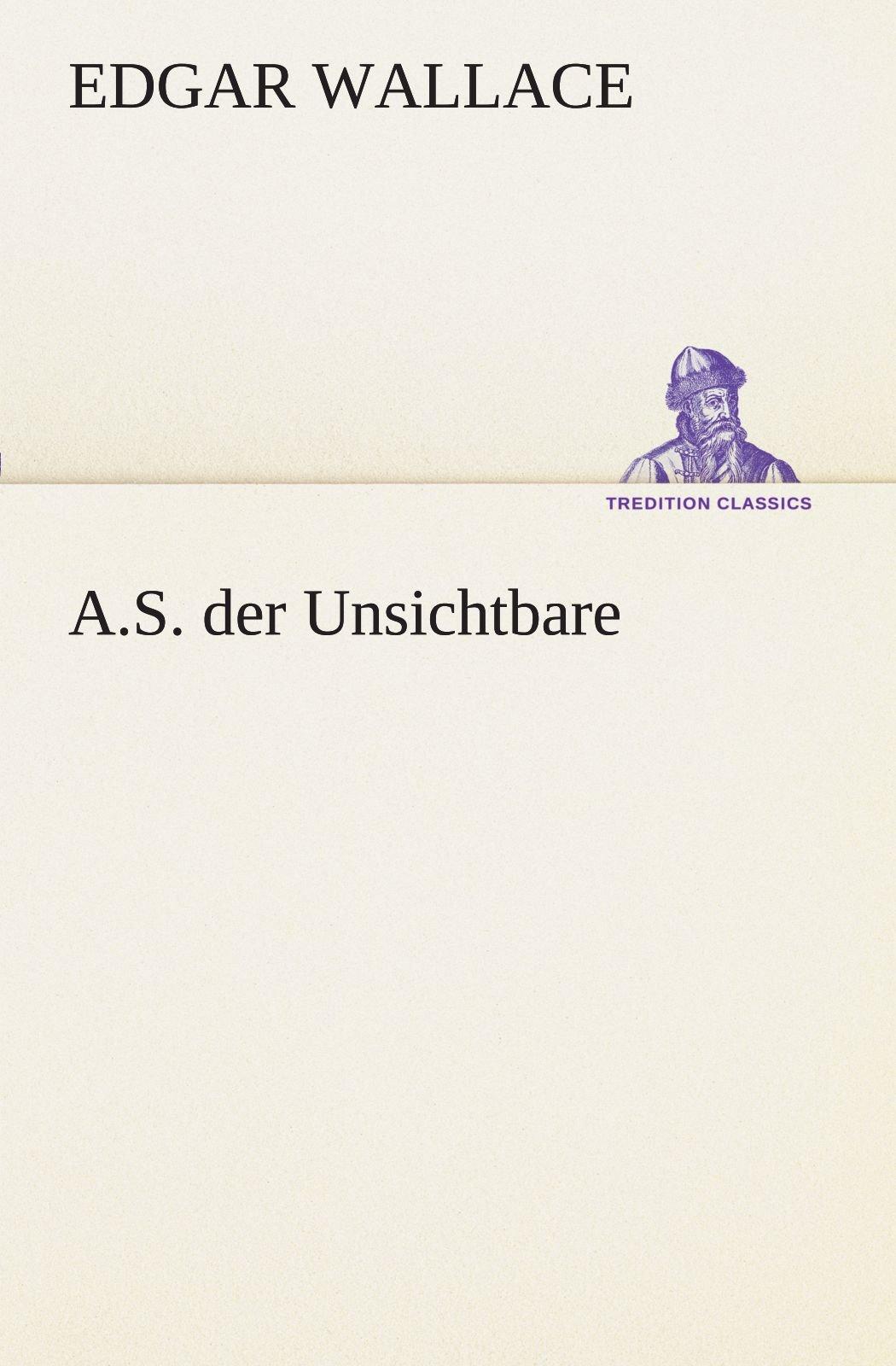 Download A.S. der Unsichtbare (TREDITION CLASSICS) (German Edition) pdf epub