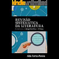 Revisão Sistemática da Literatura: Como Escrever um Artigo Científico em 72 Horas