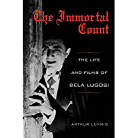 The Immortal Count: The Life and Films of Bela Lugosi