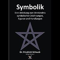 Symbolik: Eine Anleitung zum Verständnis symbolischer Zeichnungen Figuren und Handlungen