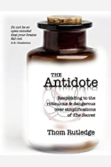 The Antidote: Responding to the ridiculous & dangerous over-simplifications of The Secret Kindle Edition