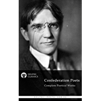 Delphi Complete Poetical Works of The Confederation Poets (Illustrated) (Delphi Poets Series Book 81)