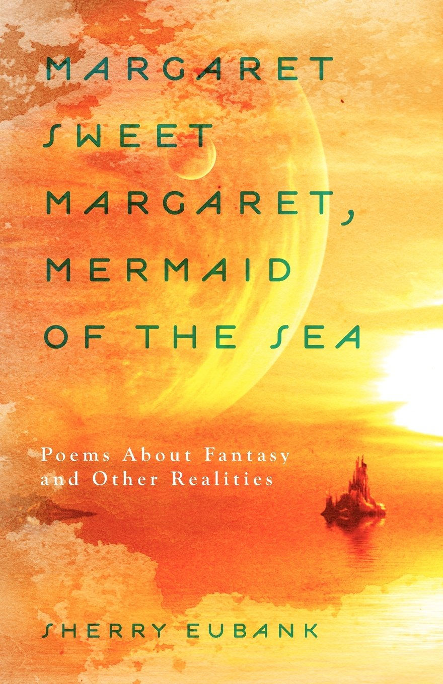 Download Margaret Sweet Margaret, Mermaid of the Sea: Poems About Fantasy and Other Realities ebook