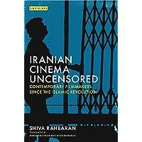 Iranian Cinema Uncensored: Contemporary Film-makers since the Islamic