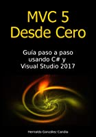 MVC 5 Desde Cero: Guía Paso A Paso Usando C# Y