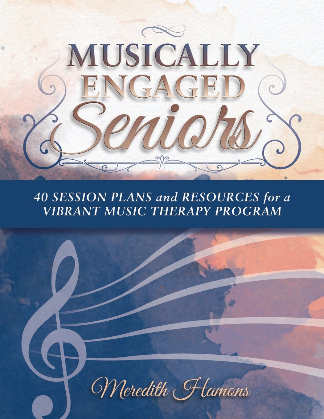 Read Online Musically Engaged Seniors: 40 Session Plans and Resources for a Vibrant Music Therapy Program ebook