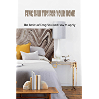 Feng Shui Tips for Your Home: The Basics of Feng Shui and How to Apply: Gifts for Father (English Edition)