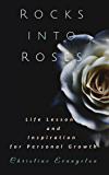 Rocks Into Roses: Life Lessons and Inspiration for Personal Growth