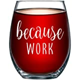 Because Work Funny Stemless Wine Glass 15oz - Unique Office Gift Idea for Coworker, Best Friend or Boss Lady - Perfect Birthd