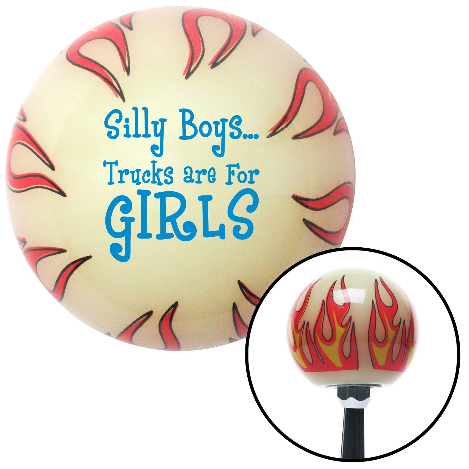 American Shifter 28850 White Flame Shift Knob Blue Silly Boys.Trucks are for Girls