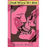 Dead When We Met