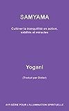 SAMYAMA - Cultiver la tranquillité en action, siddhis et miracles (Ayp-Serie Pour L'Illumination t. 5) (French Edition)