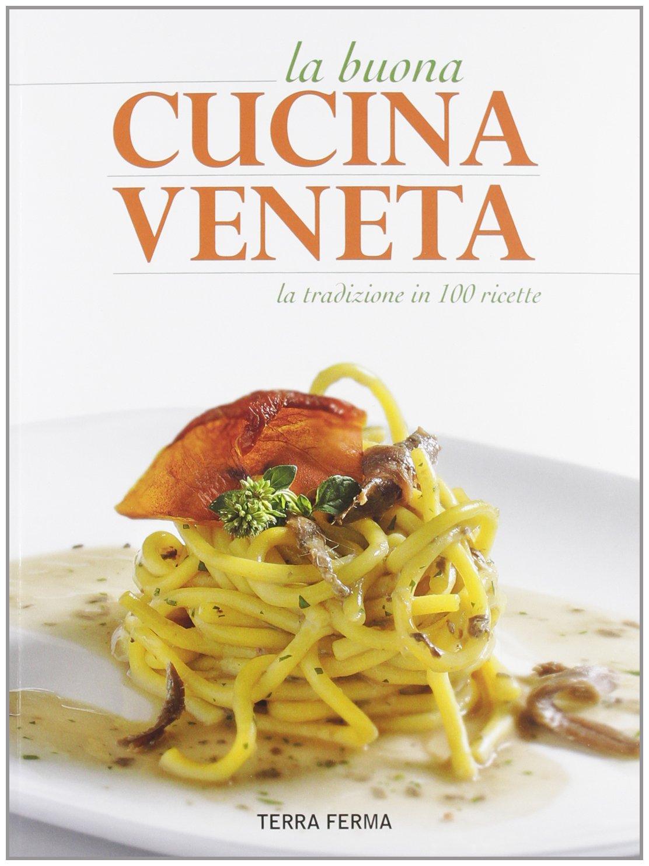 La buona cucina veneta. La tradizione in 100 ricette: Amazon.de ...