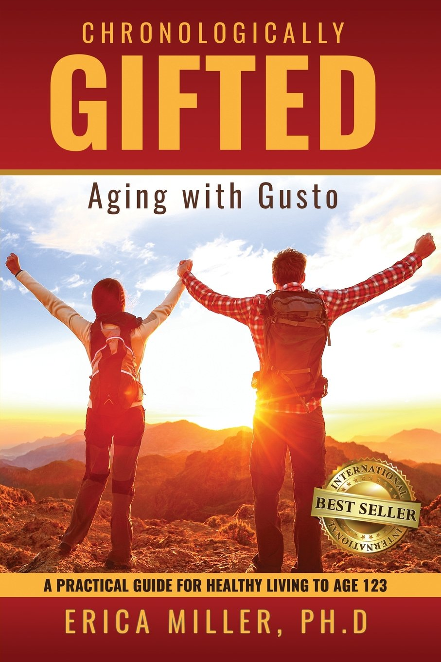 Chronologically Gifted : Aging with Gusto: A Practical Guide for Healthy Living to Age 123