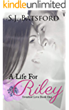 A Life For Riley (Sweetest Love Book 1)