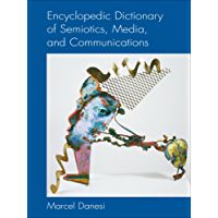 Encyclopedic Dictionary of Semiotics, Media, and Communication (Toronto Studies in Semiotics and Communication)
