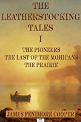 James Fenimore Cooper: The Leatherstocking Tales I; The Pioneers, The Last of the Mohicans, The Prairie Kindle Edition